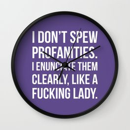 I Don't Spew Profanities I Enunciate Them Clearly Like a Fucking Lady (Ultra Violet) Wall Clock