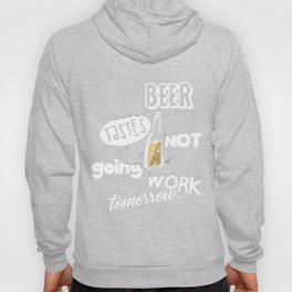 This Beer Tastes Like I'm Not Going To Work Tomorrow Hoody