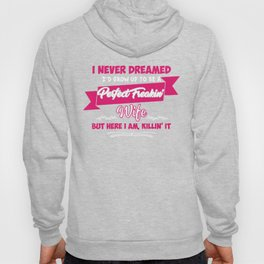 I Never Dreamed I'd Grow Up To Be A Perfect Freakin' Wife Hoody