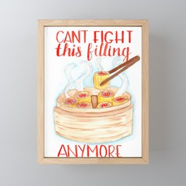 Can't fight this filling anymore Framed Mini Art Print