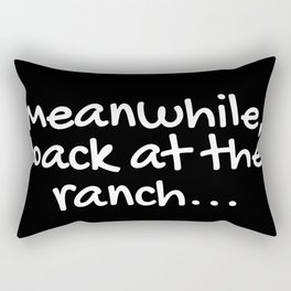 Meanwhile, back at the ranch... Rectangular Pillow