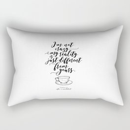I'm not crazy my reality is just different from yours | Alice in wonderland Rectangular Pillow