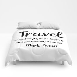 Travel is fatal to prejudice - Mark Twain Comforters