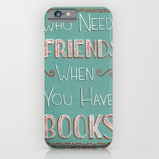 Who needs friends? iPhone & iPod Case