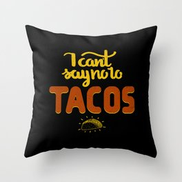 I can't say no to TACOS Throw Pillow