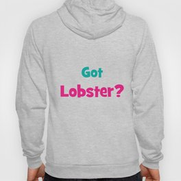 Lobster T-shirt for Men, Women and Kids Got Lobster Hoody