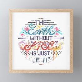 "The Earth without ART is just ""eh"" ~ watercolor quote Framed Mini Art Print"