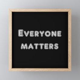 Everyone matters Framed Mini Art Print