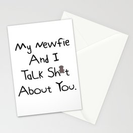 My Newfie And I Talk Sh*t  About You. Stationery Cards