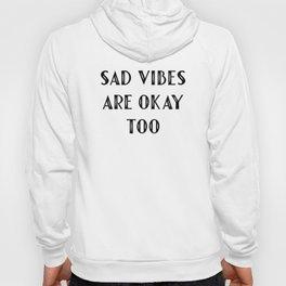 Sad Vibes Are Okay Too Hoody