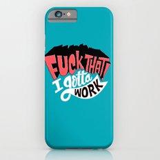 I Gotta Work iPhone 6s Slim Case