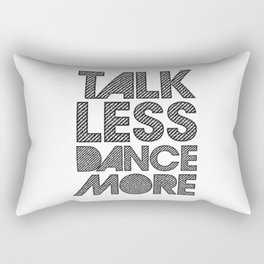 Talk less dance more Rectangular Pillow