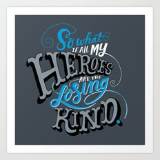 So What if all my Heroes are the Losing Kind Art Print