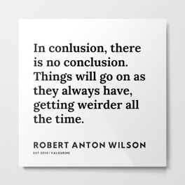 8   | 200218 | Robert Anton Wilson Quotes | Metal Print