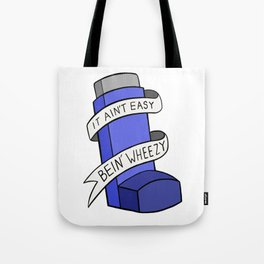 It Ain't Easy Bein' Wheezy Tote Bag