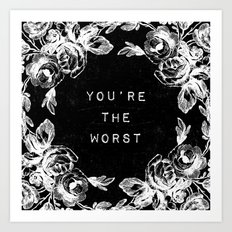 YOU'RE THE WORST Art Print