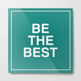 Be The Best - White on Teal Metal Print