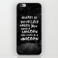 ben giles iPhone & iPod Skins featuring Always be yourself. Unless you can be a unicorn, then always be a unicorn. by WEAREYAWN