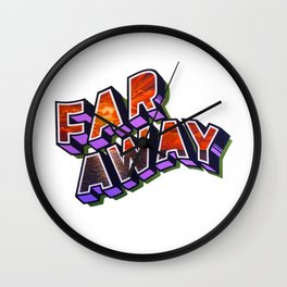 """FAR AWAY"" Wall Clock"