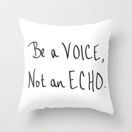 Be a Voice, Not an Echo. Quote Throw Pillow