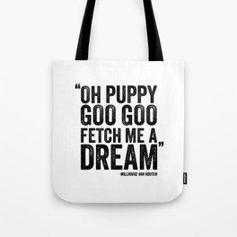 Simpsons Quote - Puppy Goo Goo Fetch Me a Dream Tote Bag