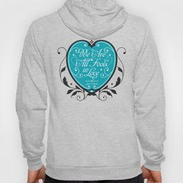 We Are All Fools in Love Hoody