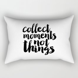 Collect Moments Not Things, Life Motto,Family Sign,Home Decor,Travel Sign, Quote Prints,Inspired Rectangular Pillow