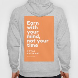 Naval Ravikant Quote | Earn with your mind, not your time Hoody