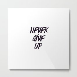 Never give up quote inspirational typography Metal Print