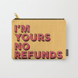 I am yours no refunds - typography Carry-All Pouch