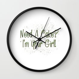 Need A Cake I'm Your Girl Wall Clock