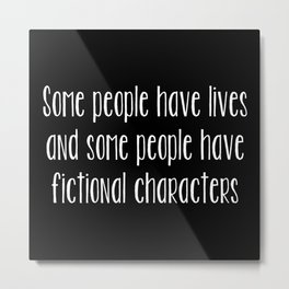 Some People Have Fictional Characters - Black and White (inverted) Metal Print
