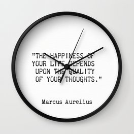 """The happiness of  your life depends  upon the quality  of your thoughts."" Wall Clock"