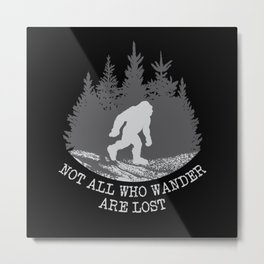 Not All Who Wander Are Lost Bigfoot Metal Print