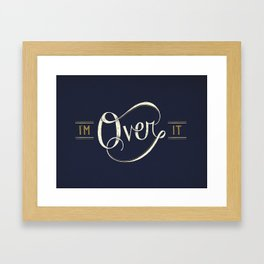 I'm Over It Framed Art Print