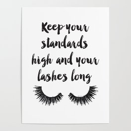 Keep your, Standards high, Lashes long, eyelashes, quote,make up, Makeup, Brows, Eyeliner, Lashes, V Poster