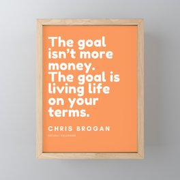 The goal isn't more money. The goal is living life on your terms.| CHRIS BROGAN Quote Framed Mini Art Print