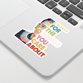 Fight for the things you care about RBG Ruth Bader Ginsburg Sticker