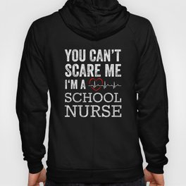 You can't scare me, i'm a school nurse Hoody