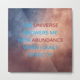 The Universe Showers Me With Abundance When I Least Expect It Metal Print