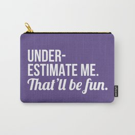 Underestimate Me That'll Be Fun (Ultra Violet) Carry-All Pouch