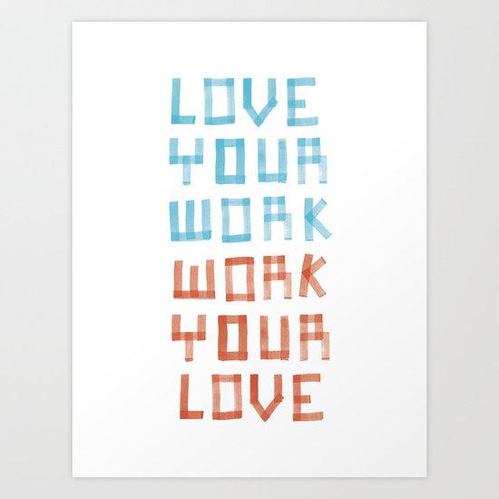 Love Your Work, Work Your Love Art Print