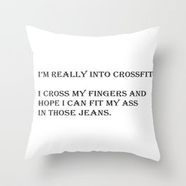 Hope I can Fit My Ass in Those Jeans Throw Pillow