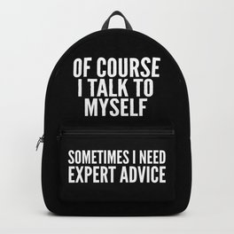 Of Course I Talk To Myself Sometimes I Need Expert Advice (Black & White) Backpack