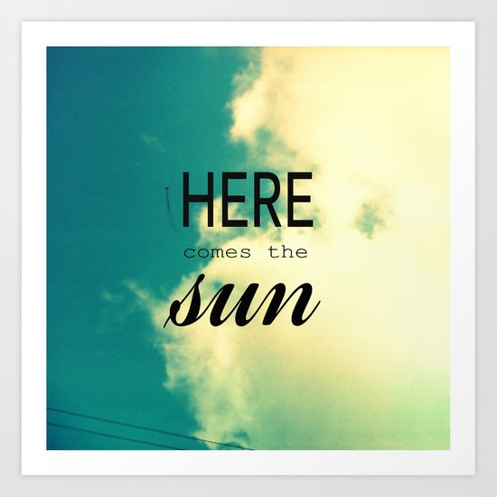 Here comes the Sun! Art Print