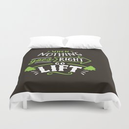 When Nothing Goes Right Go Lift Duvet Cover