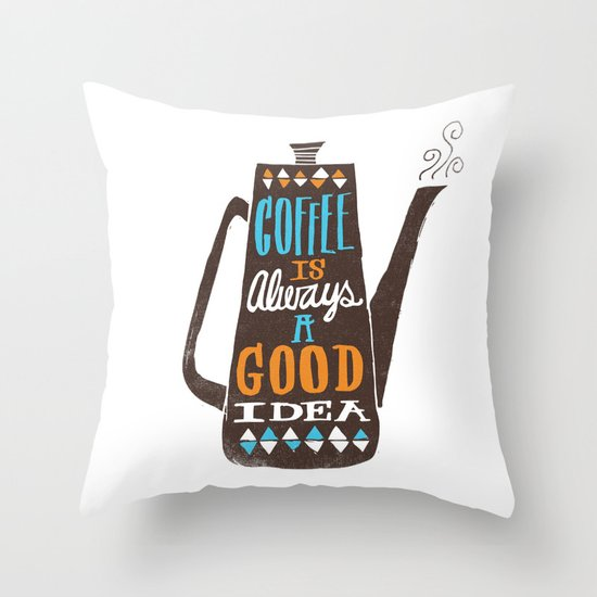 coffee is always a good idea Throw Pillow