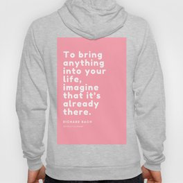 To bring anything into your life, imagine that it's already there. Richard Bach Hoody