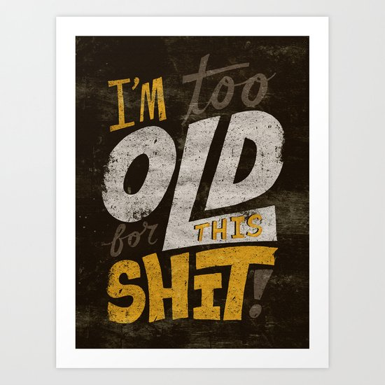 Too Old For This Shit Art Print
