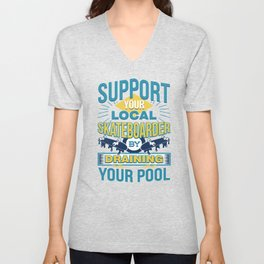Support Your Local Skateboarder By Draining Pool Unisex V-Neck